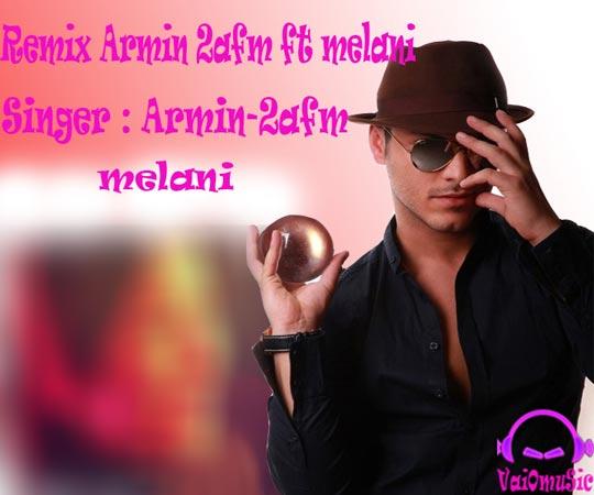 دانلود رمیکس بسیار زیبای آهنگ های آرمین ۲AFM و ملانی